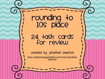 Rounding to 10s Place - 24 Task Cards for Centers and Revi
