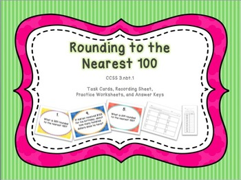 Rounding to the Nearest 100 - Task Cards and Practice Worksheets