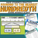 Rounding to the Nearest Decimal HUNDREDTHS Student Practice using GOOGLE SLIDES