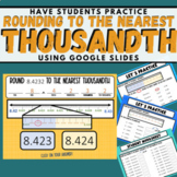 Rounding to the Nearest Decimal THOUSANDTHS Student Practice using GOOGLE SLIDES