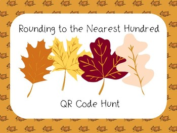 Rounding to the Nearest Hundred - QR Code Hunt - Autumn/Fall Theme