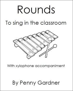 Rounds to Sing in the Classroom with accompaniments for glockenspiel, xylophone