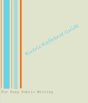 Rubric Reference Guide: Make Writing Rubrics Easier!