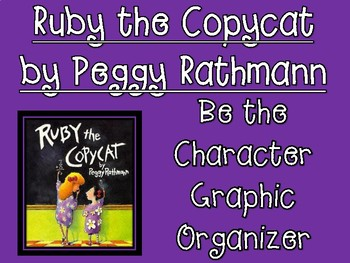 Ruby the Copycat Be the Character Graphic Organizer