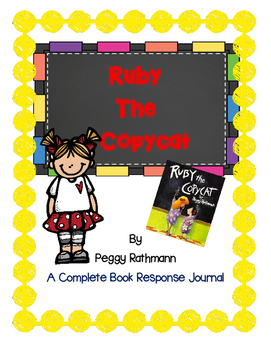 Ruby the Copycat by Peggy Rathmann-A Complete Book Response Journal