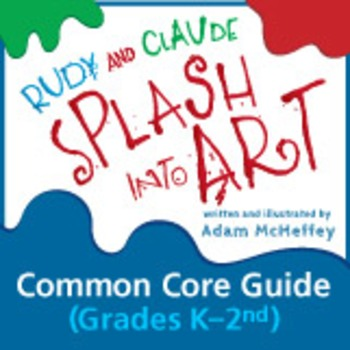 Rudy and Claude Splash Into Art Common Core Guide K-2nd