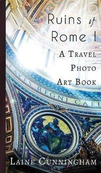 Ruins of Rome I: A Travel Photo Art Book