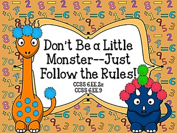 Don't Be a Little Monster-Just Follow the Rules! CCSS 6.EE.2a, 6.EE.9