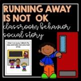 Running Away Is Not Ok!- Classroom Behavior Social Story