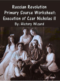 Russian Revolution Primary Source Worksheet: Execution of Czar Nicholas II