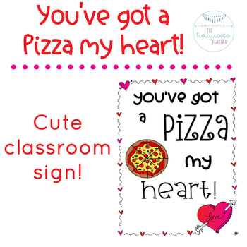 You've got a PIZZA my heart Classroom Sign Decor Valentine's Day
