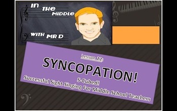 S-Cubed!  Lesson 22-SYNCOPATION  Successful Sight Singing