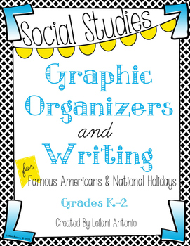 S.S. Graphic Organizers and Writing for Famous Americans and National Holidays