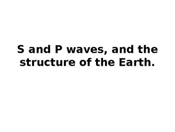 S and P Waves and the Structure of the Earth