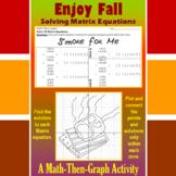 S'more for Me - A Math-Then-Graph Activity - Solve Matrix Equations