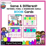 SAME & DIFFERENT- SHAPES:PATTERNS, SEQUENCING, FORM: BOOM