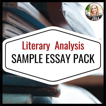 SAMPLE ESSAY PACK for the Literary Analysis Essay-- TEN ESSAYS!