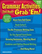 Grammar Activities That Really Grab 'Em!: Grades 3-5