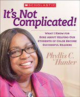 It's Not Complicated! What I Know for Sure About Helping Our Students of Color Become Successful Readers (Enhanced eBook)