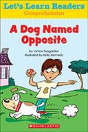 Let's Learn Readers™ Comprehension: A Dog Named Opposite (eBook)
