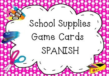 SCHOOL SUPPLIES- SPANISH- Game Cards