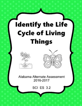 SCI 3.2 Life Cycle & Needs of Living Things Extended Standard  NEW AAA