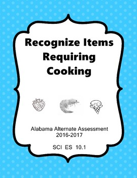 SCI ES 10.1  Identify Items Need Cooked Traits NEW Alabama Alternate Assessment