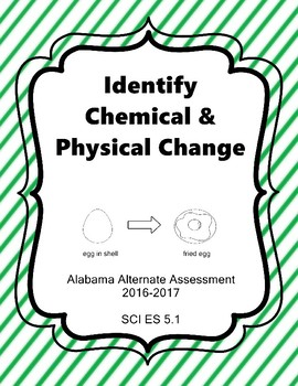 SCI ES 5.1 Identify Chemical Physical Change NEW Alabama Alternate Assessment