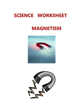 SCIENCE  WORKSHEET - MAGNETISM -  ELEMENTARY  MIDDLE  HIGH