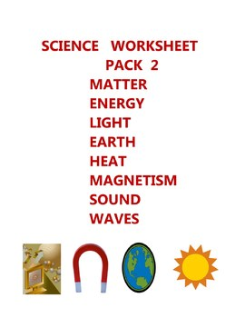 SCIENCE  WORKSHEET  PACK 2 - MATTER  ENERGY  LIGHT EARTH H