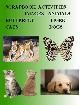 SCRAPBOOK ACTIVITIES IMAGES - ANIMALS - BUTTERFLY CATS DOGS TIGERS
