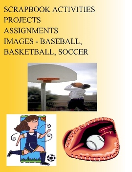 SCRAPBOOK ACTIVITIES PROJECTS ASSIGNMENTS - IMAGES - BASEBALL, BASKEBALL, SOCCER