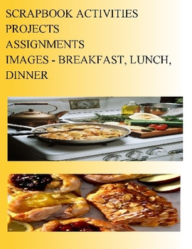 SCRAPBOOK ACTIVITIES PROJECTS ASSIGNMENTS - IMAGES - BREAKFAST LUNCH DINNER
