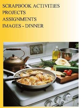 SCRAPBOOK ACTIVITIES PROJECTS ASSIGNMENTS - IMAGES - DINNER