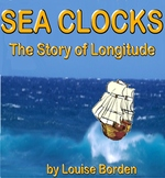 SEA CLOCKS by Louise Borden!  The Story of Longitude!  A Biography!