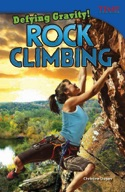Defying Gravity! Rock Climbing