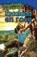 ��Desafiando la gravedad! Escalada en roca (Defying Gravity! Rock Climbing) (Spanish Version)