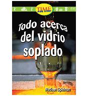 Early Fluent: Todo acerca del vidrio soplado (All About Hand-Blown Gl)
