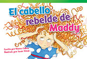 El cabello rebelde de Maddy (Maddy's Mad Hair Day)