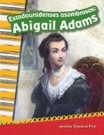 Estadounidenses asombrosos: Abigail Adams (Amazing Americans: Abigail Adams) (Spanish Version)
