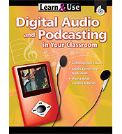 Learn & Use Digital Audio and Podcasting in Your Classroom