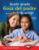 Sexto grado Gu�_a del padre para el ̩xito de su hijo (Sixth Grade Parent Guide for Your Child's Success)