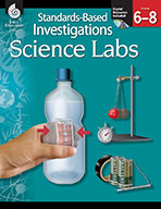 Standards-Based Investigations: Science Labs - Grade 6 to 8