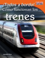 ��Todos a bordo! C�_mo funcionan los trenes (All Aboard! How Trains Work) (Spanish Version)