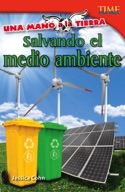 Una mano a la Tierra: Salvando el medio ambiente (Hand to Earth: Saving the Environment) (Spanish Version)