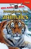 Una mano a la pata: Protegiendo los animales (Hand to Paw: Protecting Animals) (Spanish Version)