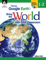 Using Google Earth��: Bring the World into Your Classroom: Levels 1-2