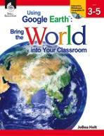 Using Google Earth��: Bring the World into Your Classroom: Levels 3-5