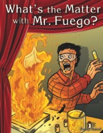 What's the Matter with Mr. Fuego?