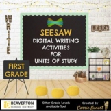 SEESAW DIGITAL WRITING ACTIVITIES  FOR UNITS OF STUDY- 1ST GRADE YEAR BUNDLE